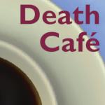 Death Cafe - ein lebendiger Ort für Gespräche über den Tod